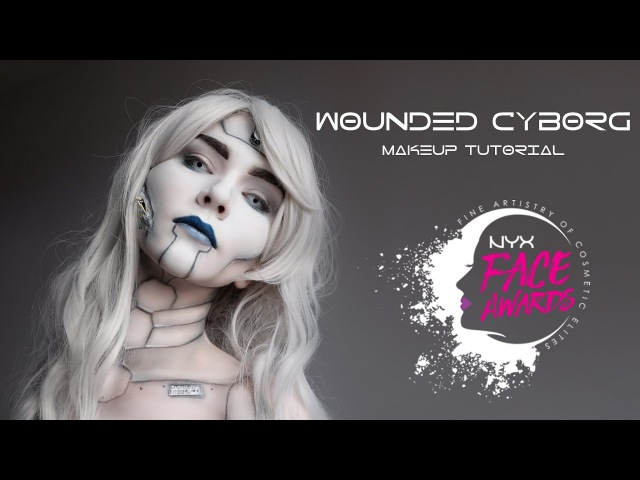 WOUNDED CYBORG MAKEUP TUTORIAL | NYX FACE AWARDS RUSSIA 2017
