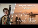 Benjamin Francis Leftwich - Atlas Hands Dina Dublin Cover