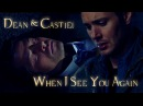 Dean Castiel - When I See You Again Video/Song request