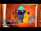 Holy Fuck Xed Eyes (Official Video)