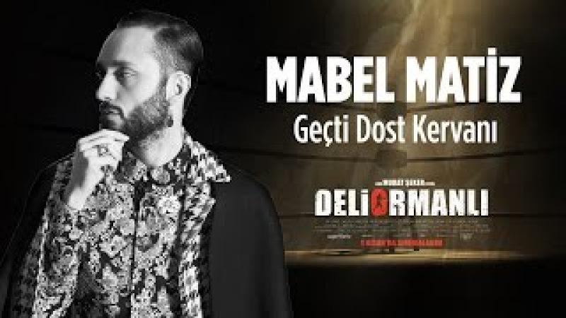 Mabel Matiz - Geçti Dost Kervanı | Deliormanlı Film Müziği