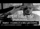 ANTON SAGACHKO DRUM REMIX — Beyonce - 7/11 (Skrillex Diplo Jack Ü remix)