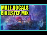 Male Vocal Chillstep Mix 2016 1 HOUR Relax Chillstep Mix 2016 Deep House Chill