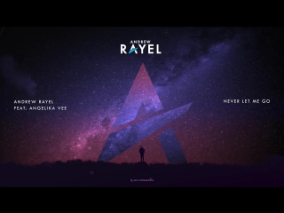 Andrew Rayel feat. Angelika Vee - Never Let Me Go
