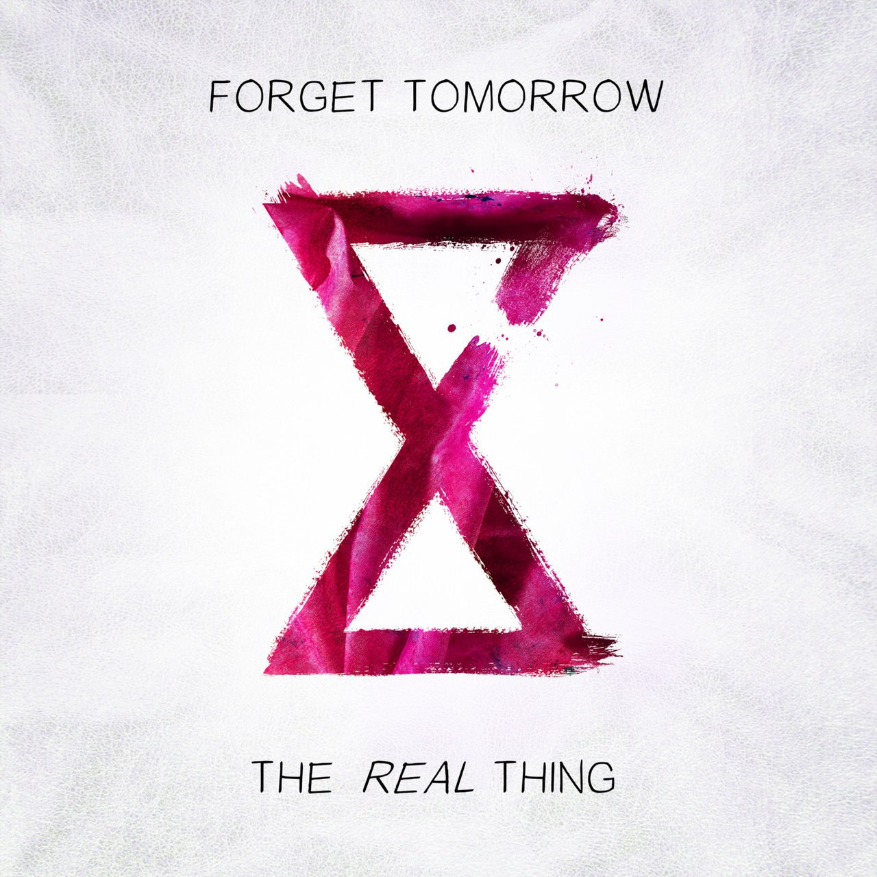 Forget Tomorrow - The Real Thing [single] (2017)