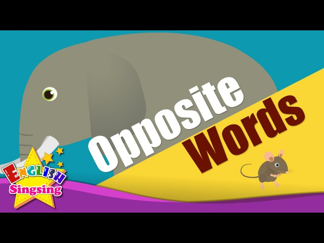 Kids vocabulary - Opposite Words - Learn Opposites - English for kids - English educational video