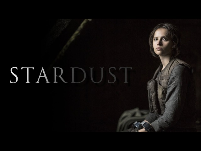 Stardust: A Tribute to Jyn Erso, Portrayed by Felicity Jones
