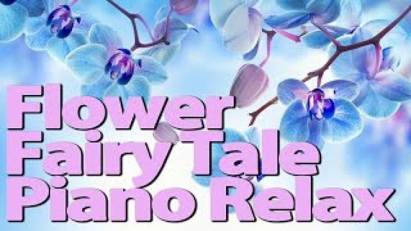 1 HOUR   Flower Fairy Tale Piano Relaxing   1 ЧАС   Цветочная Сказка   Пианино   Релакс