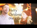 Happy Xmas War Is Over - Peter Hollens &amp Jackie Evancho (John Lennon Cover)