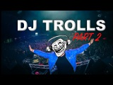 DJ's that Trolled the Crowd (Part 2)