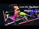 Panic! At The Disco's weird mini cover of Love On The Brain (Rihanna)