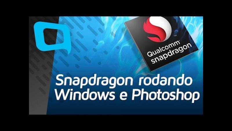 Snapdragon rodando Windows 10 e Photoshop Hoje no TecMundo