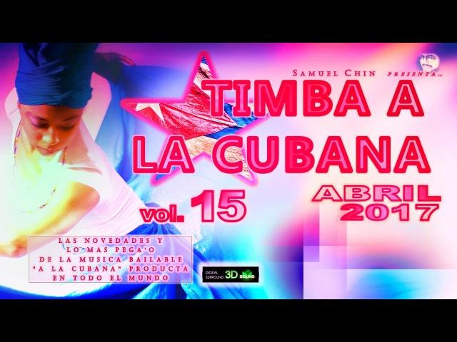 TIMBA A LA CUBANA vol 15 ABRIL 2017 Las Novedades De La Musica Bailable A La Cubana