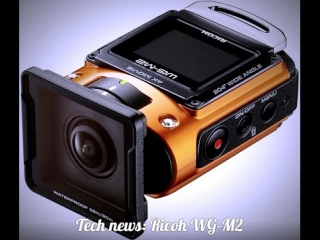 Ricoh WG-M2 is the smallest and most secure camera for lovers of active leisure [Full HD]