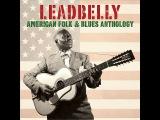 Leadbelly - American Folk &amp Blues Anthology (Not Now Music) Full Album