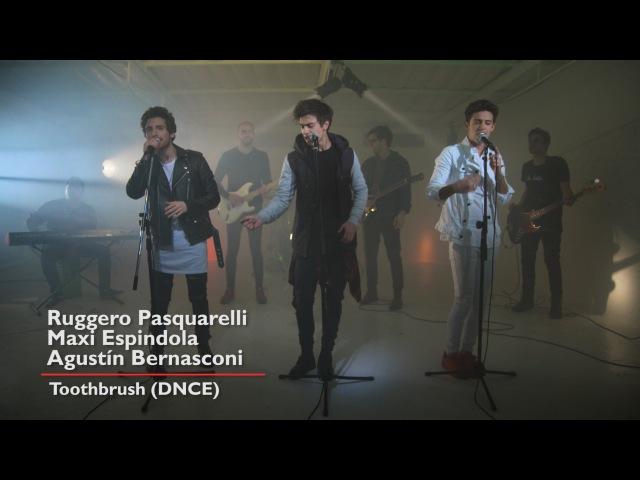 Agustín Bernasconi - Ruggero Pasquarelli - Maxi Espindola - TOOTHBRUSH (DNCE)