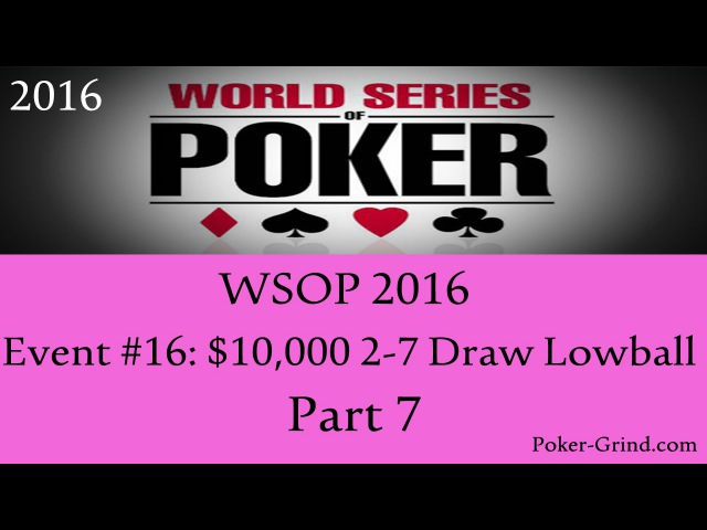 WSOP 2016 - Event 16: $10,000 2-7 Draw Lowball Championship Part 7