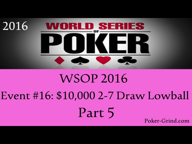 WSOP 2016 - Event 16: $10,000 2-7 Draw Lowball Championship Part 5