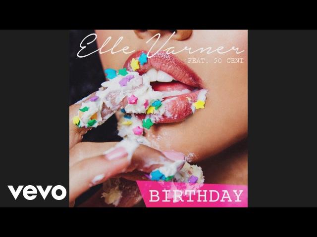 Elle Varner - Birthday (Audio) ft. 50 Cent