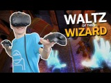 BE A WIZARD IN VIRTUAL REALITY! | Waltz of the Wizard (HTC Vive Gameplay)