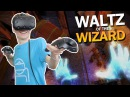 BE A WIZARD IN VIRTUAL REALITY Waltz of the Wizard HTC Vive Gameplay