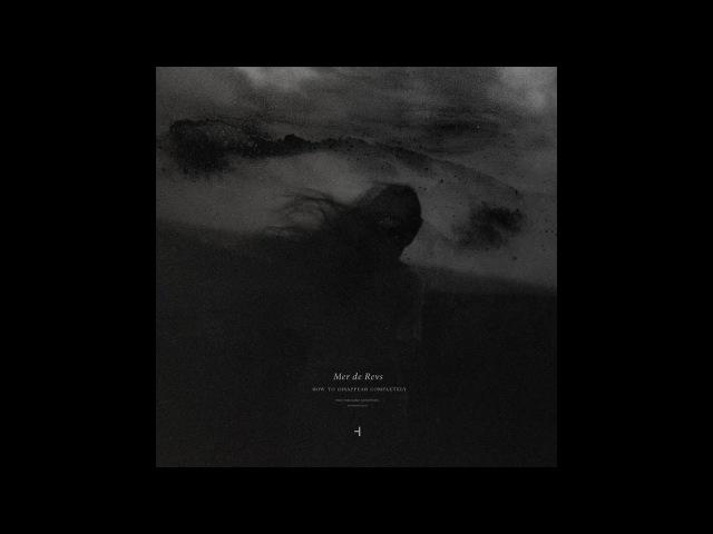 How To Disappear Completely - Mer De Revs (Full Album, 2017)
