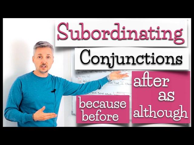 Subordinating Conjunctions (INGLESE DIFFICILE ma spiegato BENISSIMO)