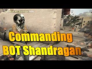 CS:GO - Commanding the intelligent A.I., BOT Shandragan