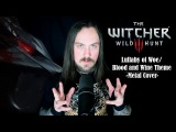 The Witcher 3 Wild Hunt - Lullaby of Woe Blood and Wine Theme (Metal Cover by Skar Productions)