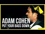 Adam Cohen - Put Your Bags Down
