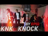 KNK - KNOCK Dance Cover by EpiQ KOREA FESTIVAL'17 (07.05.2017)