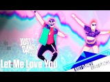 Just Dance Unlimited - Let Me Love You