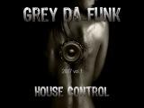 Grey Da Funk - House Control 2017 vol.1