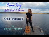 Fever Ray - If I Had A Heart OST Vikings (acoustic cover by Daria Trusova)