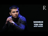 Shoxrux - Yor-yor | Шохрух - Ёр-ёр (music version)