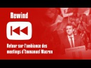 Rewind - Lambiance des meetings de Macron