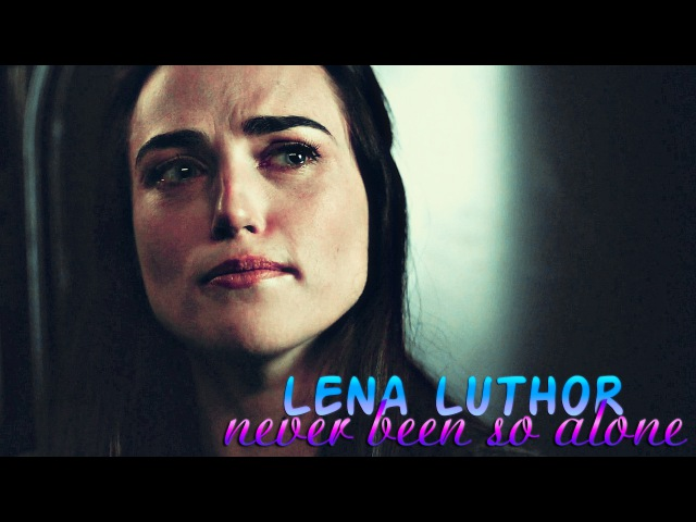 » never been so alone (lena luthor; supergirl) [2x12]