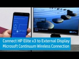 Connecting HP Elite x3 to an External Display With Microsoft Continuum Through a Wireless Connection