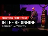 Eli Degibri Quartet - In the Beginning, Live at Cluj International Jazz Festival