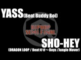 YASS(Beat Buddy Boi) vs SHO-HEY(DRAGON LOOP)  SEMI FINAL