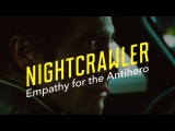 Nightcrawler Empathy for the Antihero