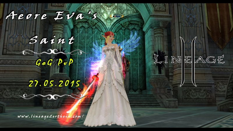 GoG pvp 27.05.2015. Lineage 2 ertheia.com Aeore Eva's Saint.