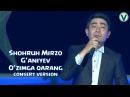 Shohruh Mirzo G'aniyev - O'zimga qarang | Шохрух Мирзо Ганиев - Узимга каранг (consert version)