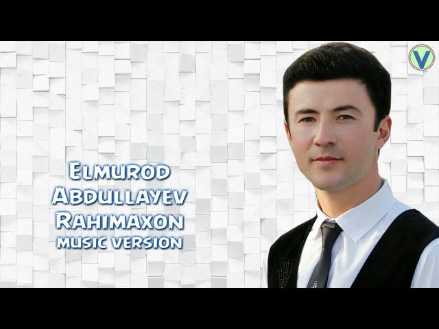Elmurod Abdullayev Rahimaxon Элмурод Абдуллаев Рахимахон music version 2017