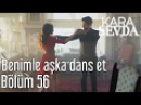 Kara Sevda 56. Bölüm - Benimle Aşka Dans Et