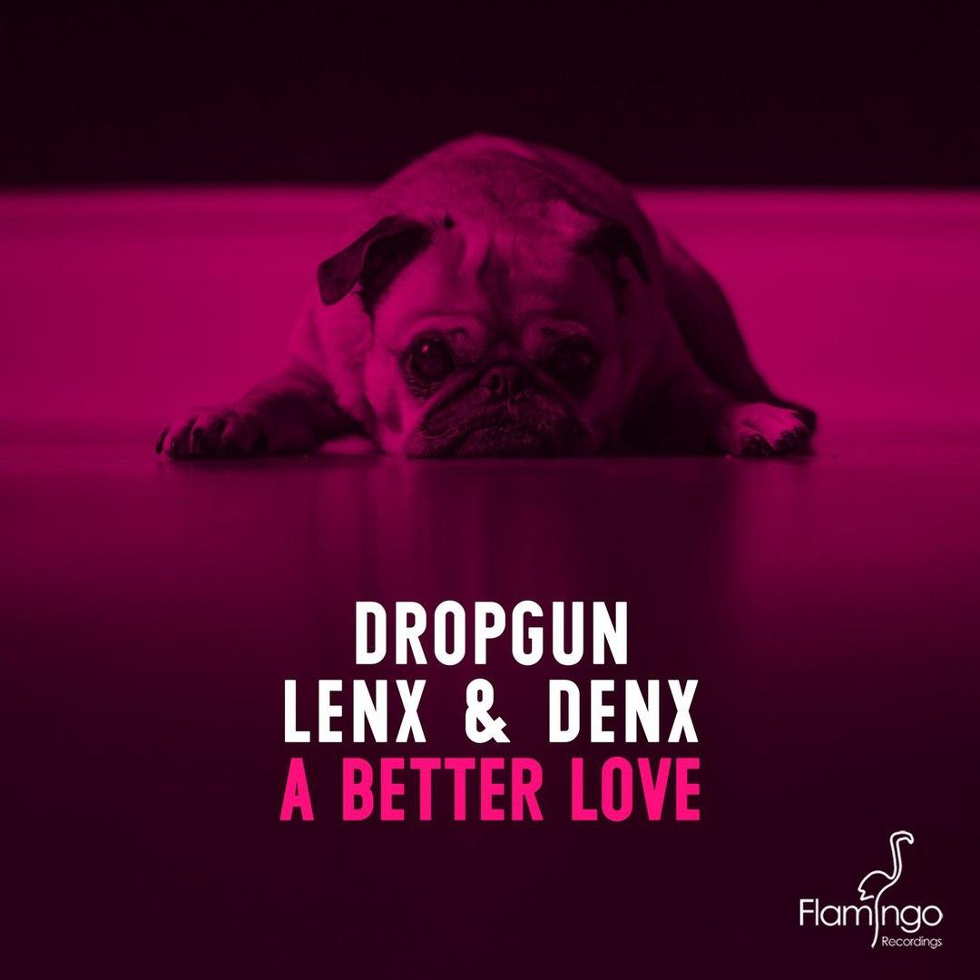 Dropgun, Lenx & Denx - A Better Love (Original Mix)