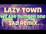 Lazy Town - We Are Number One But Super Slow Sad Remix