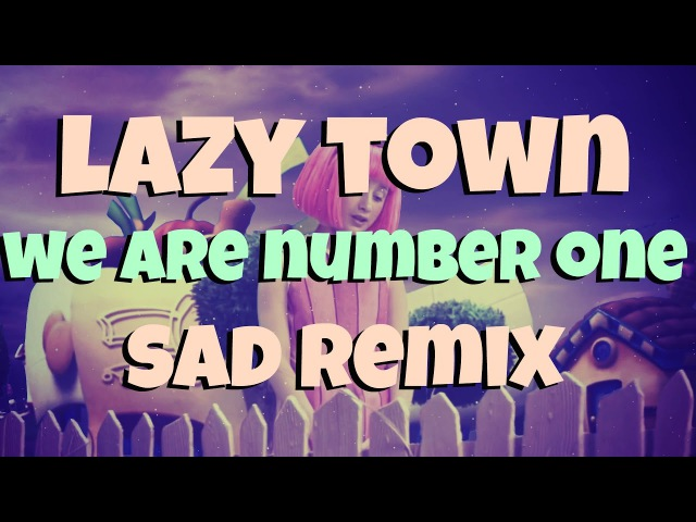 Lazy Town - We Are Number One But Super Slow | Sad Remix