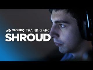 Cloud9 Training Arc: Shroud