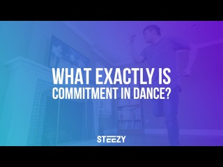 What Exactly Is Commitment In Dance? | Dear STEEZY | STEEZY.CO